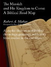 The Messiah and His Kingdom to Come:  A Biblical Road Map cover