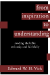 From Inspiration to Understanding: Reading the Bible Seriously and Faithfully