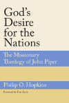 Gods Desire for the Nations: The Missionary Theology of John Piper